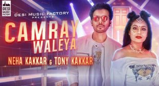 Neha Kakkar Song Camray Waleya is Out Now