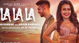 La La La Lyrics – Neha Kakkar Feat Arjun Kanungo