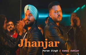 JHANJAR LYRICS – Param Singh | Kamal Kahlon with video – What Left