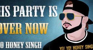 This Party Is Over Now Lyrics – Yo Yo Honey Singh