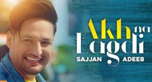 Sajjan Adeeb's New Song Akh Na Lagdi