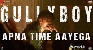 APNA TIME AAYEGA LYRICS – GULLY BOY | Ranveer Singh