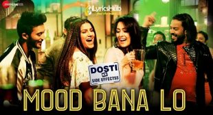MOOD BANA LO LYRICS – DOSTI KE SIDE EFFECTSS | iLyricsHub