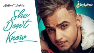SHE DON'T KNOW LYRICS – MILLIND GABA | iLyricsHub