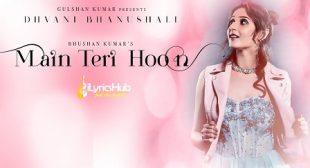 MAIN TERI HOON LYRICS – DHVANI BHANUSHALI | iLyricsHub