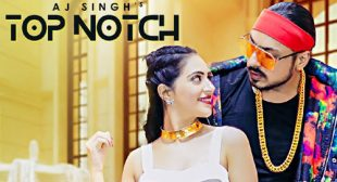 AJ Singh Song Top Notch is Out Now – LyricsBELL