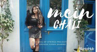 MEIN CHALI LYRICS – URVASHI KIRAN SHARMA | iLyricsHub