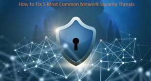 How to Fix 5 Most Common Network Security Threats