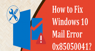 How to Fix Windows 10 Mail Error 0x85050041?
