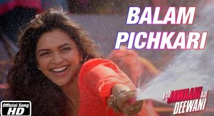 Balam Pichkari Song lyrics In Hindi and English – Yeh Jawaani Hai Deewani