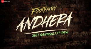 ANDHERA LYRICS अँधेरा – Footfairy / Jeet Gannguli