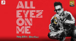 All Eyez On Me Lyrics – Jazzy B ft. Roach Killa | Hindi-English