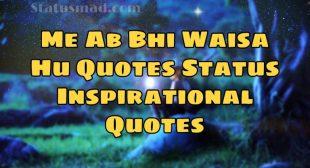 Me Ab Bhi Waisa Hu Quotes