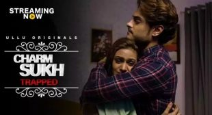 Ullu's Much Awaited Series 'Charmsukh Trapped' Trailer, Cast, Plot, Review, Unseen Pictures Revealed!