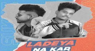 LADEYA NA KAR Song By KAMAL KHAN