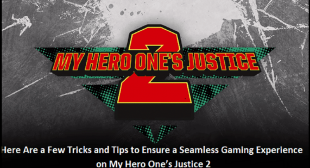 Here Are a Few Tricks and Tips to Ensure a Seamless Gaming Experience on My Hero One's Justice 2