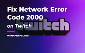 How to Fix Network Error 2000 on Twitch?