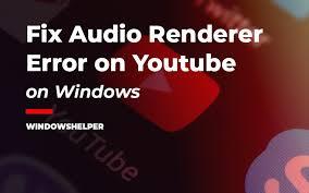 How to fix Audio Renderer Error in YouTube?