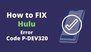 Fix Hulu Error Code p-dev320: What is it and how to fix it