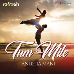 Tum Mile (Refresh Version) Mp3 Song | Anusha Mani